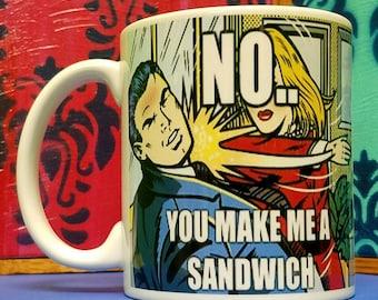 No You Make Me A Sandwich Mug