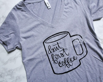 But First Coffee Graphic Tee- Coffee Mug Tee- Women's Handlettered Calligraphy V-neck - Coffee Lover Shirt - Coffee Mug- Coffee Lover Tee