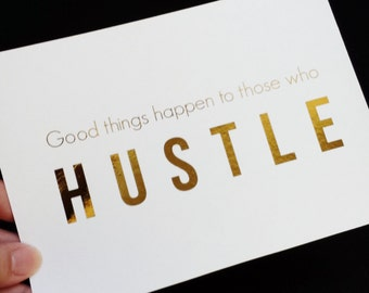 Oops Item - Good things happen to those who HUSTLE - Gold Foil 5 x 7 Print - You work hard, you'll earn your rewards