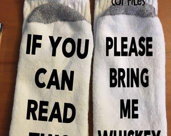If You Can Read This Please Bring Me Whiskey/Personalized funny socks/ Mens Socks/Womens Socks/Gift Socks/Funny Socks