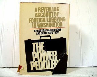 The Power Peddlers - A Revealing Account of Foreign Lobbying in Washington  by Authors Russell Warren Howe & Sarah Hays Trott - Vintage Book