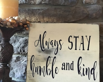 Always Stay Humble and Kind wood sign, wood sign, wood sign quote