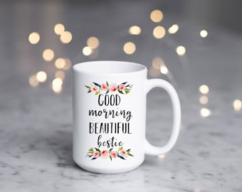 Good Morning Beautiful Bestie Mug, Best Friend Mug, Gift for Best Friend, Present, Birthday, Bestie, Girlfriend, Friend Mug, Christmas, Mug