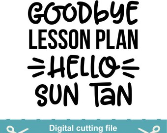 Goodbye lesson plan hello sun tan Svg, Sun tan Svg, Lesson plans Svg, Teacher Svg, Cutting files for use with Silhouette Cameo, Cricut