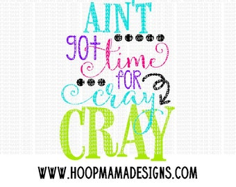 Ain't Got Time For Cray Cray SVG DXF eps and png Files for Cutting Machines Cameo or Cricut