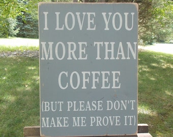 I Love You More Than Coffee Distressed Wood Sign