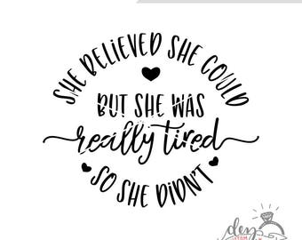 She Believed She Could But She Was Really Tired So She Didn't | Digital Cut File | SVG DXF files | svg files for Cricut and Silhouette