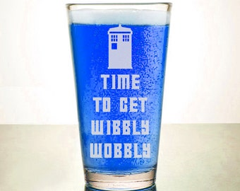 Time to Get Wobbly - Doctor Who Glass - Etched Pint Glass - Etched Beer Glass - Time Lord Drinkware - Funny Glass - Etched Barware