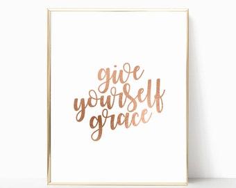 Give yourself Grace print, give yourself grace 8x10 print, 8x10 poster, printable, art print, wall art, rose gold, rose gold wall art, print