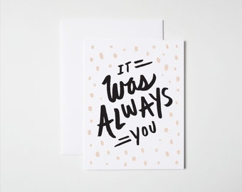 Anniversary Card- Love Card- It Was Always You