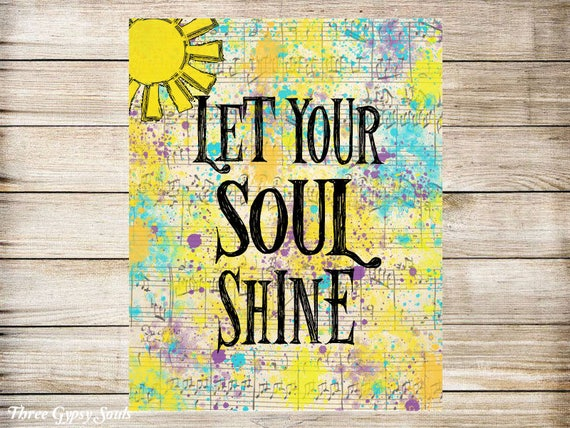 PRINTABLE ART Inspirational Quote Let Your Soul Shine Little