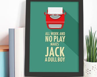 All work and no play makes Jack a dull boy. Movie quote print.