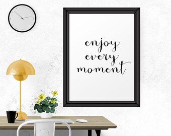 Printable art, Inspirational Poster, Enjoy Every Moment, Typography Poster, Motivational Quote, Office Decor, Motivational Print, Wall Art