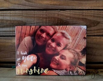 """I look at you & see sunshine. Friendship 5x7"""" photo block."""" Customize your own plaque by Ladybug Design by Eu."""