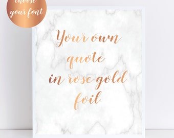 Custom Marble & Rose Gold Foil Print- Marble Decor. Your own quote in rose gold foil with marble background! Personalised Foil Print