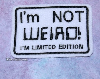 I'm not Weird - I'm limited Edtion Iron On Embroidery Patch MTCoffinz
