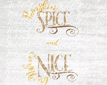 Pumpkin Spice and Everything Nice SVG - Png - Cutfile - Pumpkin Spice Svg - Pumpkin Png - Pumpkin Cut file - Fall Svg - Fall Png