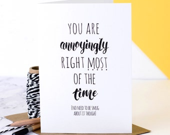 Funny Birthday Card; Card For Him; Annoyingly Right Card; Birthday Card For Boyfriend; Birthday Card For Husband; Funny Valentine Card GC508