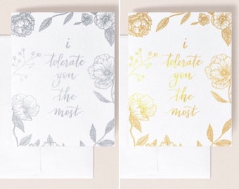 Gold or silver foil 'I tolerate you the most' card