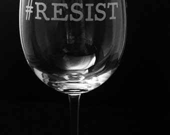 Resist etched wine glass ~ Political gift ~ Feminist gift ~ Feminism wine glass ~ #resist ~ Liberal gift ~ Trump gift ~ Etched glass