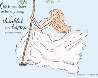 Life is Too Short To Be Anything But Thankful and Happy-  - Art for Women - Quotes for Women  - Art for Women - Inspirational Art
