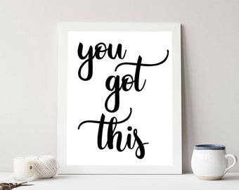 You got this Inspirational Quote, Motto, Black and White, Typography, Office, Gym, Dorm Print, Wall Decor, Instant Download Printable Art
