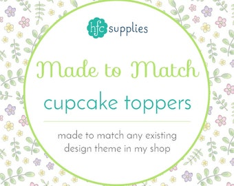 Made to Match - Cupcake Toppers, designed to coordinate with any design theme in my shop