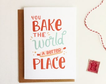 You Bake the World a Better Place - Card, Friend, Love, Humor