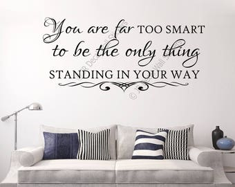 You are far too smart - Inspiring quote Removable Vinyl Wall Art Stickers Motivational Decal Bedroom, office, School, Home Decor