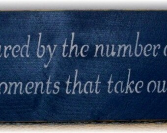Life Is Not Measured By The Number Of Breaths We Take, But By The Moments That Take Our Breath Away Prim Wood Fence Board Sign Inspirational