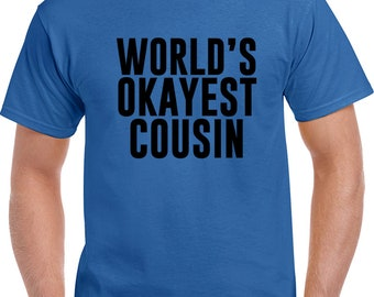 Worlds Okayest Cousin T Shirt