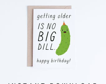 Printable Birthday Cards, Funny Pickle Birthday Card Instant Download, Punny Birthday Card, For Her, For Him, Friends, Getting Old, Pun