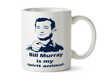 BILL MURRAY is my Spirit Animal -  Coffee Mug -  Add Own Text to Personalize