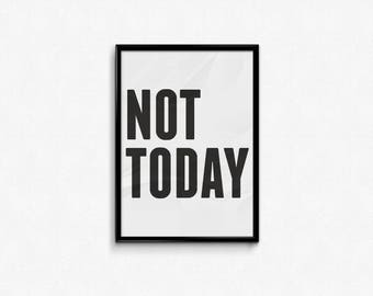 NOT TODAY Limited Edition A3 Original Hand-Pulled Screen Print . Gift for Girlfriend . Gift for Boyfriend . Funny Prints .