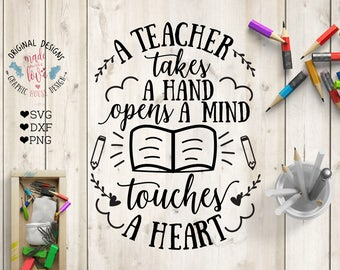 Teacher svg file, A Teacher takes a hand, opens a mind, touches a heart, teaching svg, teachers cut file in svg, dxf, png, teacher printable