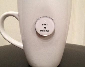Quote   Mug   Magnet   I Don't Do Mornings