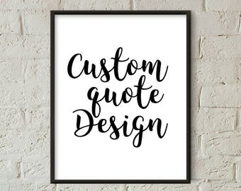 Custom Quote Print, Custom Quote Printable, Custom Quote Poster, Personalized Print, Custom Print, Custom Text Printable (W0515_4)