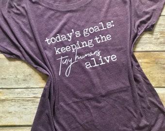 Todays Goal Keep The Tiny Humans Alive | Mom Life | Motherhood | Mom T-Shirt | New Mom | Tee | Boss Mom | Kids | Funny Shirt