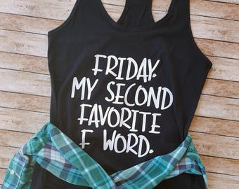 Friday. My Second Favorite F Word T-shirt or Tank Top