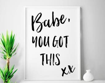 Gallery wall decor, you got this, coworker gift, Babe, You Got This, quote art, gifts for girls, gifts for coworker, 4x6 50x70 Any Size