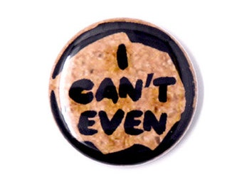I Can't Even One Inch Pinback Button, Magnet, or Keychain