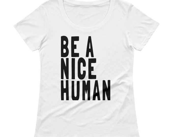 BE A NICE HUMAN Women's Scoopneck Lightweight t shirt | Kindness Shirt, Human Kindness, Be Kind, Be Nice