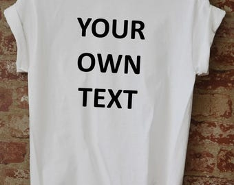 Add your own text, Personalized T-Shirt, Custom T-shirt, Funny T-Shirt, Customized T-Shirts, Any Font
