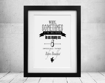 """Alice in Wonderland Quote Print Poster- """"Why Sometimes I've Believed in as many as 6 Impossible Things Before Breakfast"""""""