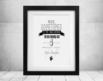 "Alice in Wonderland Quote Print- ""Why Sometimes I've Believed in as many as 6 Impossible Things Before Breakfast"" 