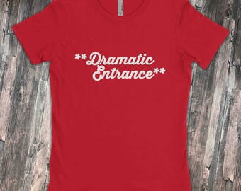 Dramatic Entrance  |  Drama Queen  |  Sarcastic T-Shirt  |  Pay Attention To Me  - Shirt Ladies Mens Womens Voodoo Vandals VV-51
