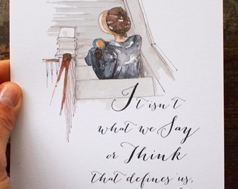 """Jane Austen 8x10 or 5x7 Elinor Sense and Sensibility Print - """"It isn't what we say or Think, but what we do"""" Quote Friend Watercolor Print"""