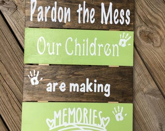 Wood Sign - Pardon the Mess Our Children Are Making Memories
