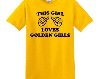 This Girl Loves Golden Girls Shirt - Golden Girls T-Shirt - Many Color Options - Golden Girls
