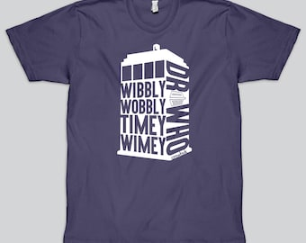 Wibbly Wobbly Timey Wimey Shirt, Wibbly Wobbly Shirt, Timey Wimey Shirt, Wibbly Wobbly Timey Wimey, Dr Who Shirt, The Doctor, Geeky Shirt